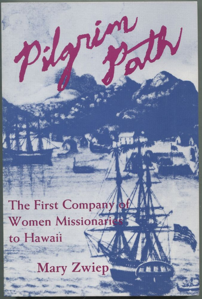 Pilgrim Path: The First Company of Women Missionaries to Hawaii. Mary ZWIEP.