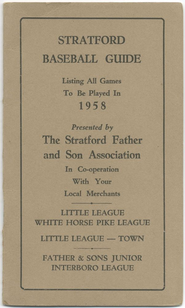 (Cover title): Stratford Baseball Guide. Listing all Games to be Played in 1958... Little League White Horse Pike League. Little League - Town. Father & Sons Junior Interboro League.