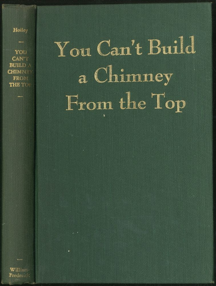 You Can't Build a Chimney from the Top: The South Through the Life of a Negro Educator. Joseph Winthrop HOLLEY.