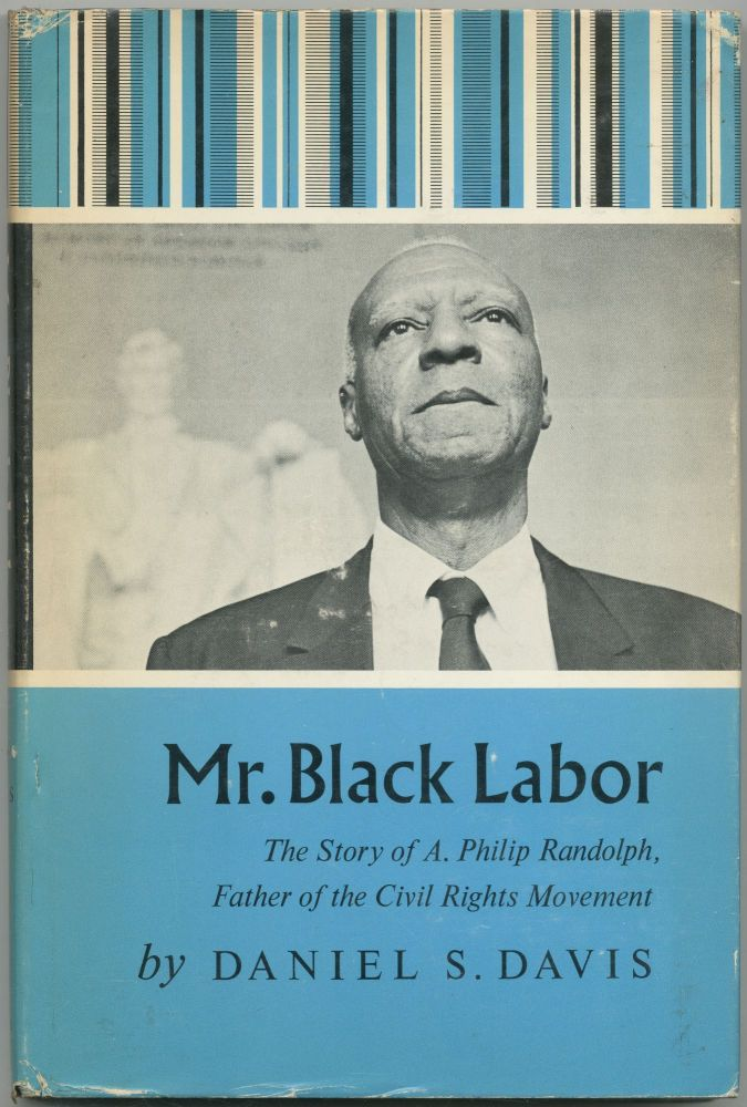 Mr. Black Labor. The Story of A. Philip Randolph, Father of the Civil Rights Movement. Daniel S. DAVIS.