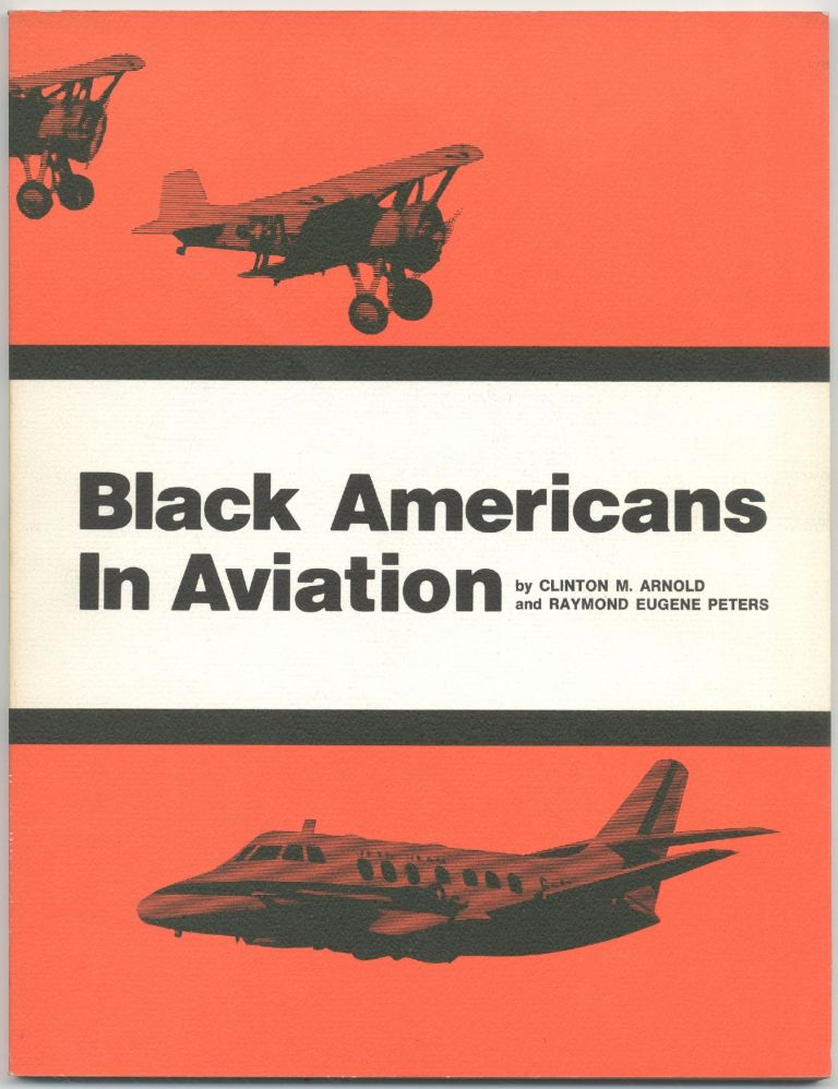 Black Americans in Aviation. Clinton M. ARNOLDS, Raymond Eugene Peters.