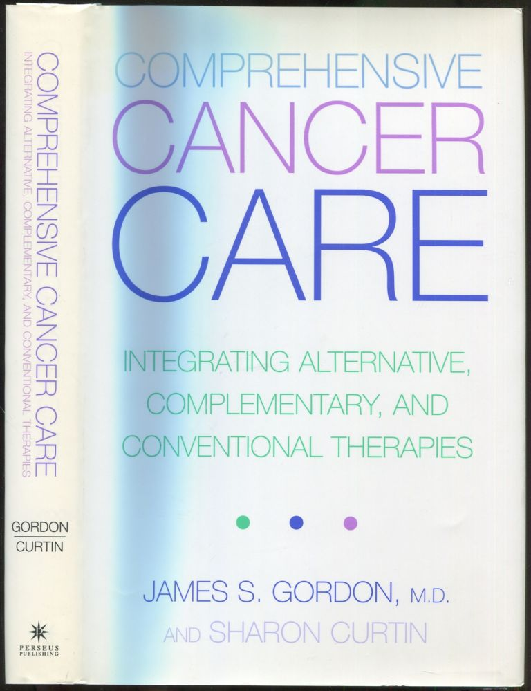 Comprehensive Cancer Care: Integrating Alternative, Complementary, and Conventional Therapies. James S. GORDON, Sharon Curtin.