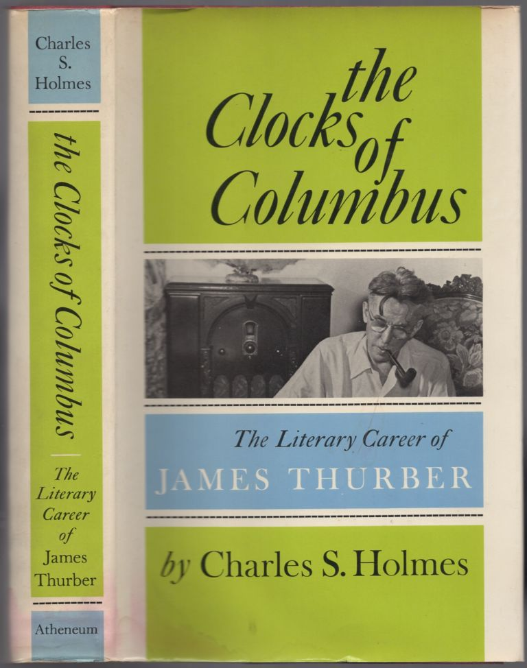 The Clocks of Columbus: The Literary Career of James Thurber. James THURBER.