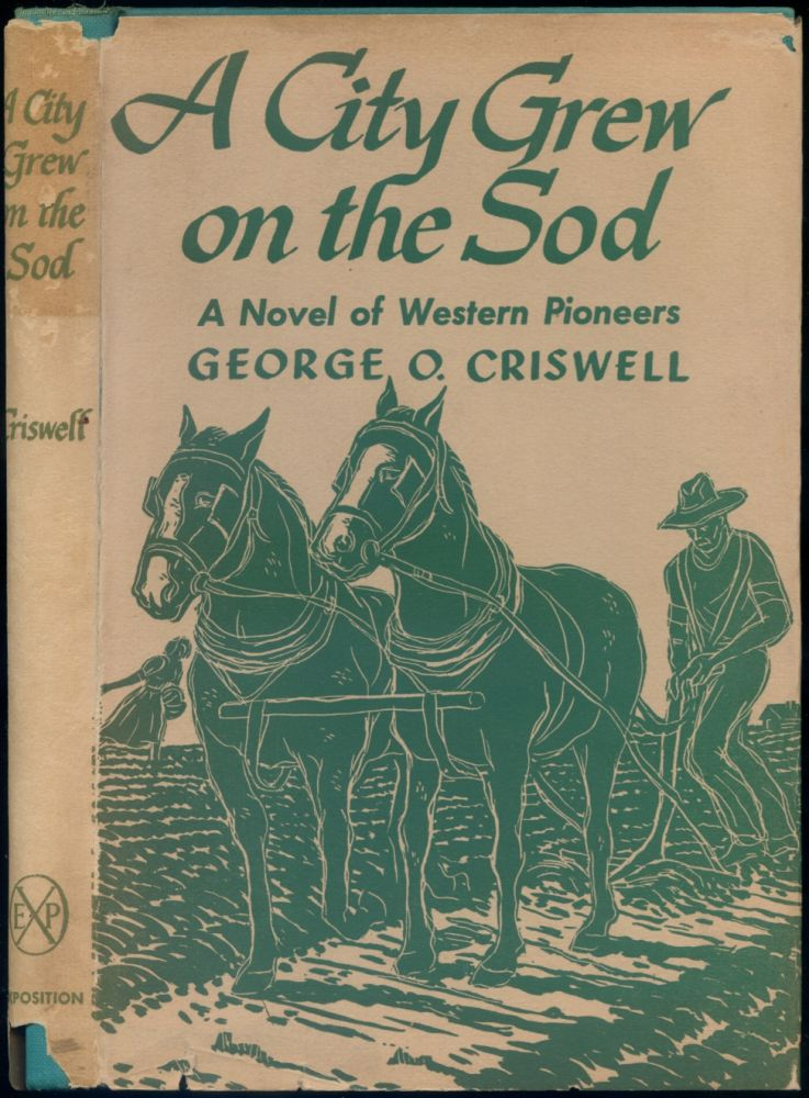 A City Grew on the Sod: A Novel of Western Pioneers. George O. CRISWELL.