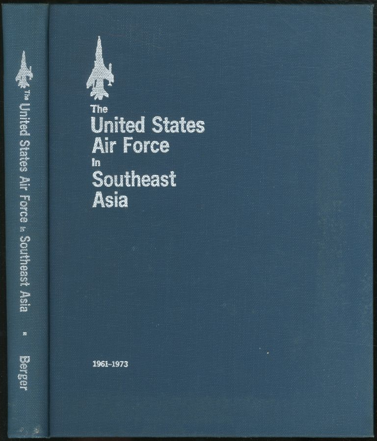 The United States Air Force in Southeast Asia, 1961-1973. Carl BERGER.