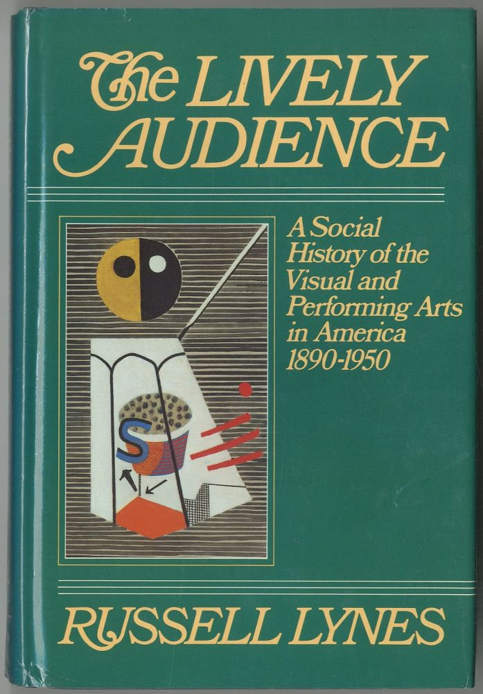 The Lively Audience: A Social History of the Visual and Performing Arts in America 1890-1950. Russell LYNES.