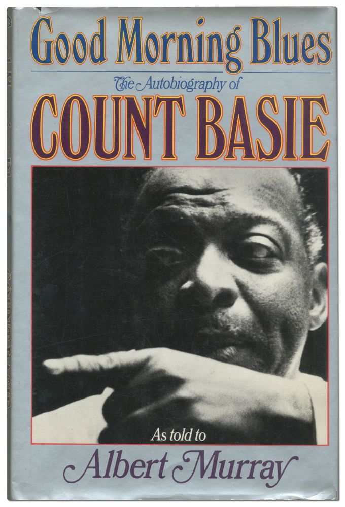Good Morning Blues: The Autobiography of Count Basie. Count as told to Albert Murray BASIE.