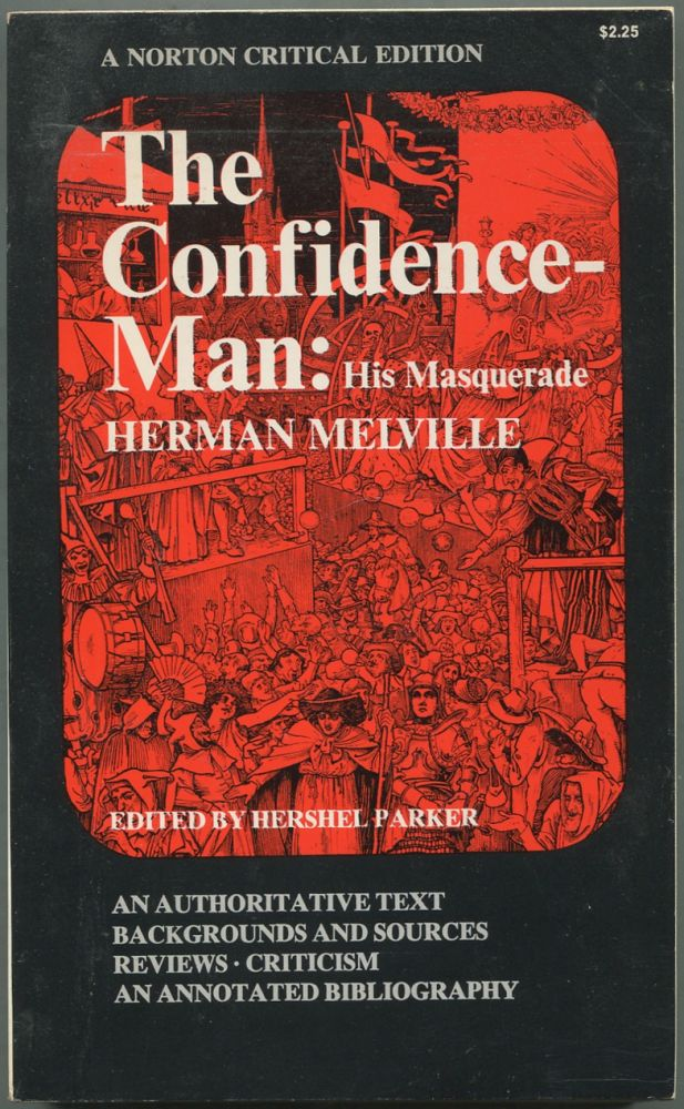 The Confidence-Man: His Masquerade: An Authoritative Text, Backgrounds and Sources, Reviews, Criticism, An Annotated Bibliography. Herman MELVILLE, Hershel Parker.