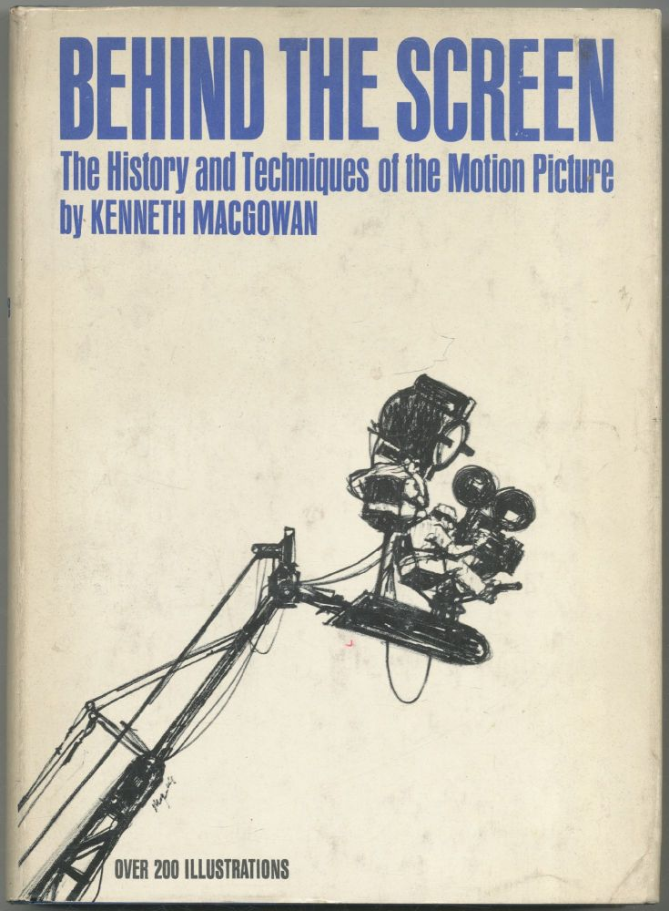 Behind the Screen: The History and Techniques of the Motion Picture. Kenneth MacGOWAN.