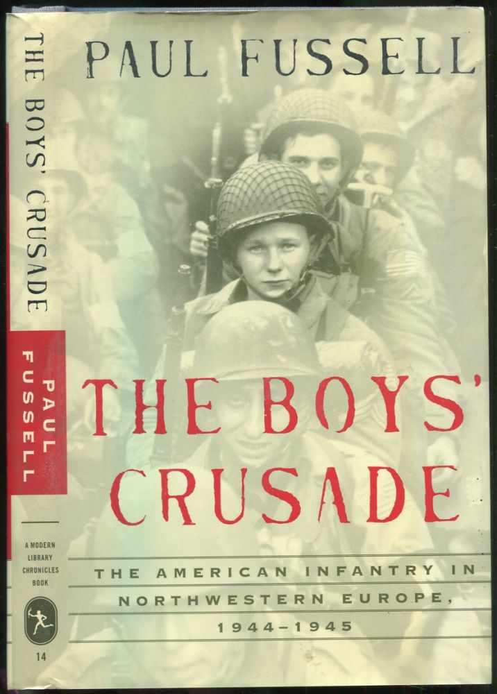 The Boys' Crusade: The American Infantry in Northwestern Europe, 1944-1945. Paul FUSSELL.