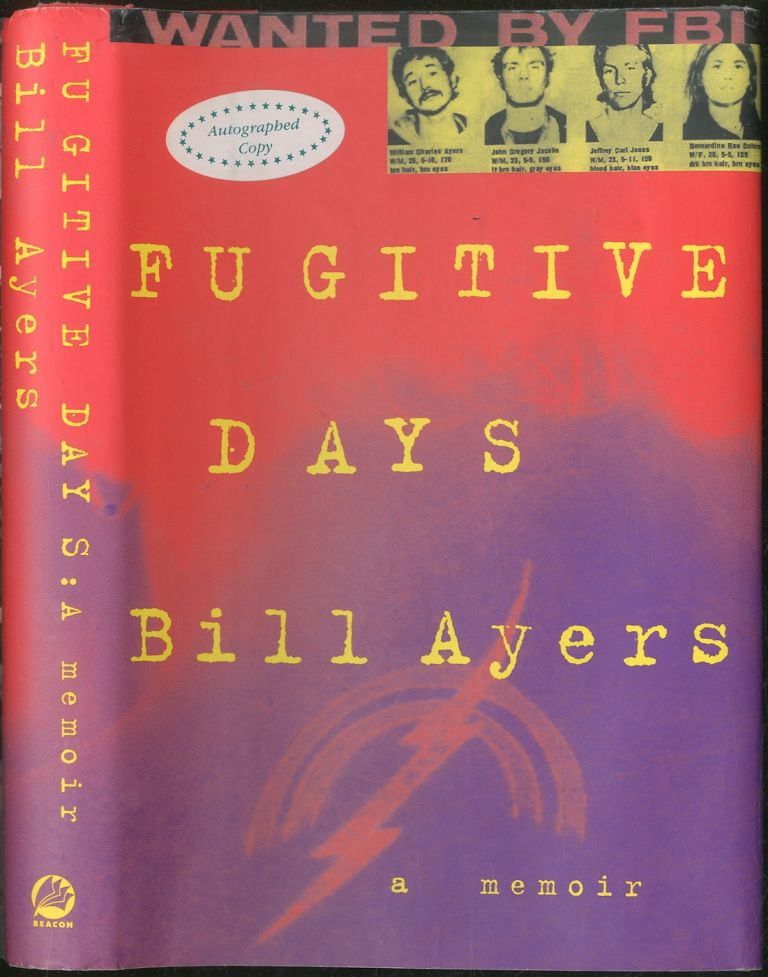 Fugitive Days: A Memoir. Bill AYERS.