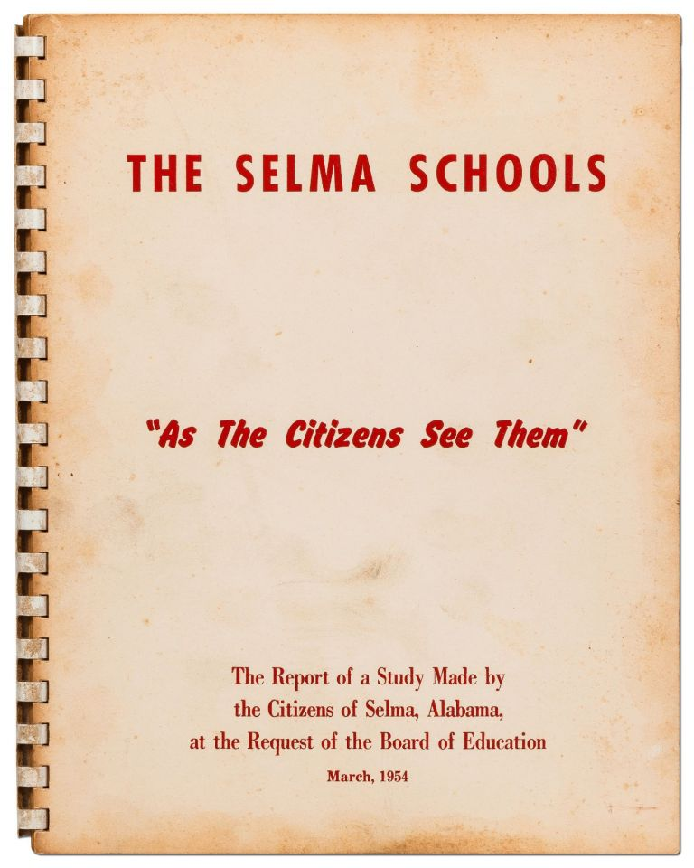 "The Selma Schools ""As the Citizens See Them"": The Report of a Study Made by the Citizens of Selma, Alabama, at the request of the Board of Education. March, 1954"