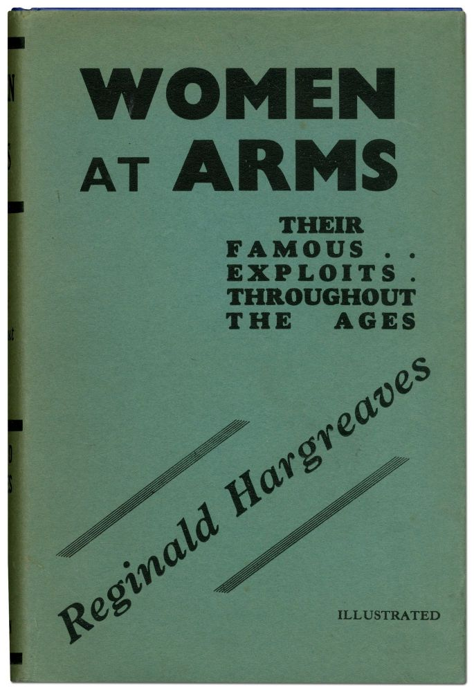 Women at Arms: Their Famous Exploits Throughout the Ages