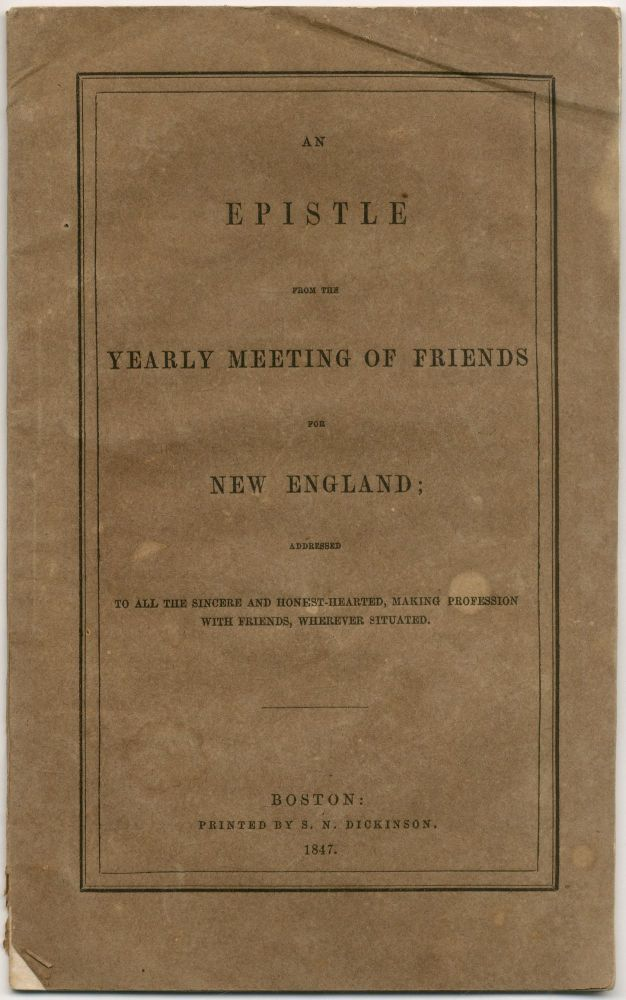 An Epistle from the Yearly Meeting of Friends for New England; Addressed to All the Sincere and Honest-Hearted, Making Profession with Friends, Wherever Situated