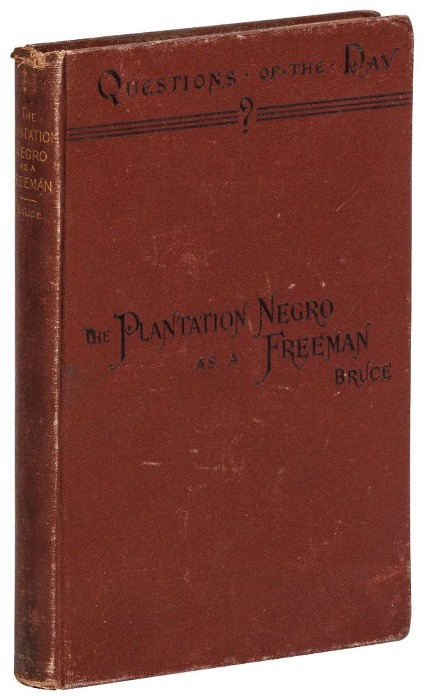 The Plantation Negro as a Freeman: Observations on His Character, Conditions and Prospects in Virginia. Philip A. BRUCE.