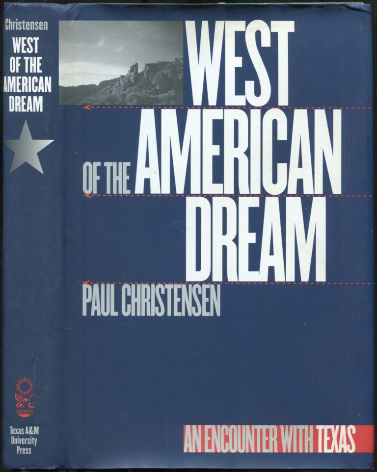 West of the American Dream: An Encounter with Texas (Tarleton State University Southwestern Studies in the Humanities). Paul CHRISTENSEN.