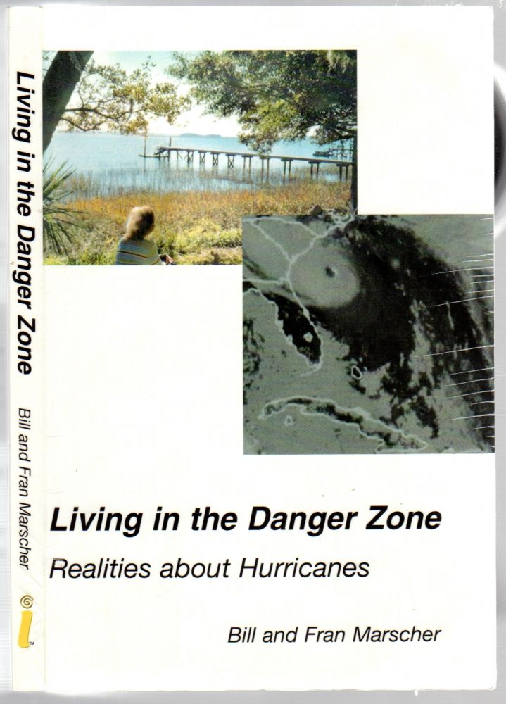Living in the Danger Zone: Realities about Hurricanes. Bill and Fran MARSCHER.