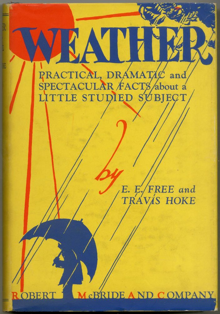 Weather Practical, Dramatic and Spectacular Facts about a Little Studied Subject. E. E. FREE, Travis Hoke.