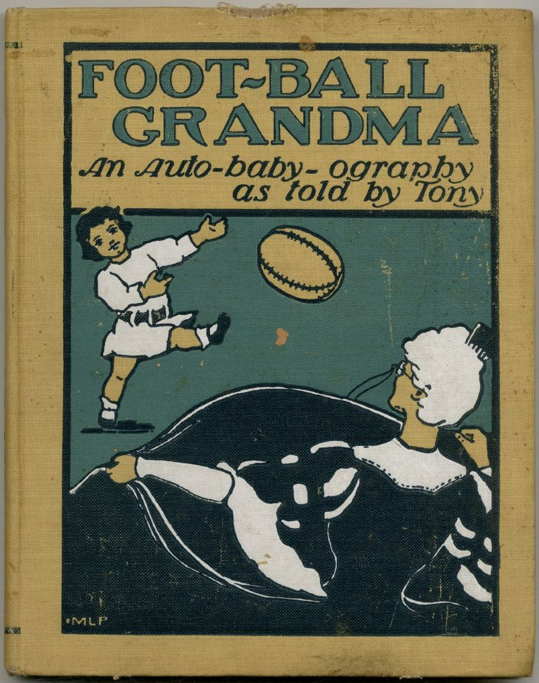 Football Grandma: An Auto-Baby-Ography as Told By Tony. Carolyn S. Channing CABOT.