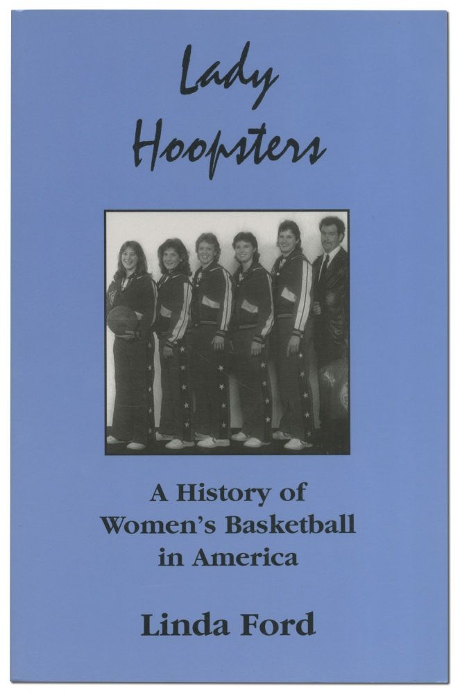 Lady Hoopsters: A History of Women's Basketball in America. Linda FORD.