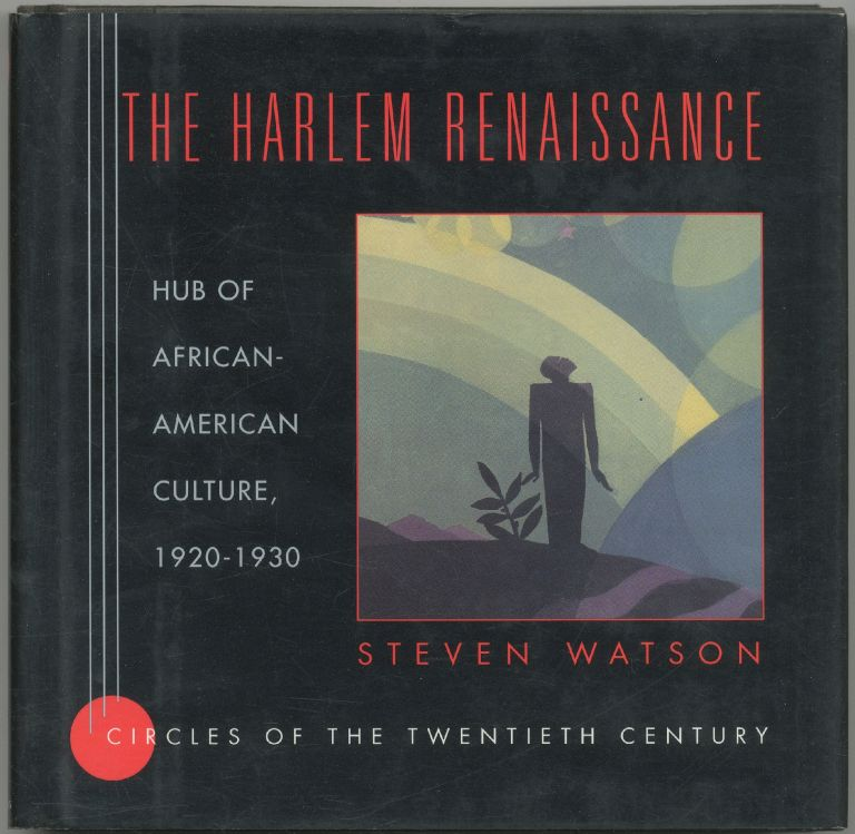 The Harlem Renaissance: Hub of African-American Culture, 1920-1930. Circles of the Twentieth Century. Steven WATSON.