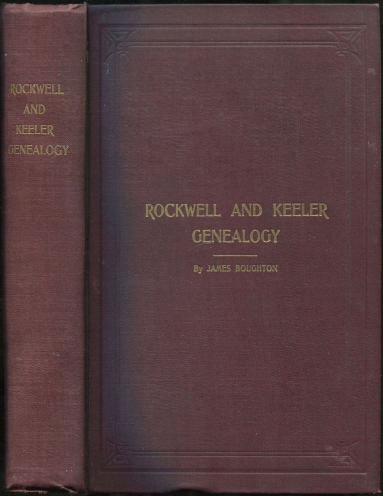 A Genealogy of the Families of John Rockwell, of Stamford, Conn , 1641, and  Ralph Keeler, of Hartford, Conn , 1639 by James BOUGHTON on Between the