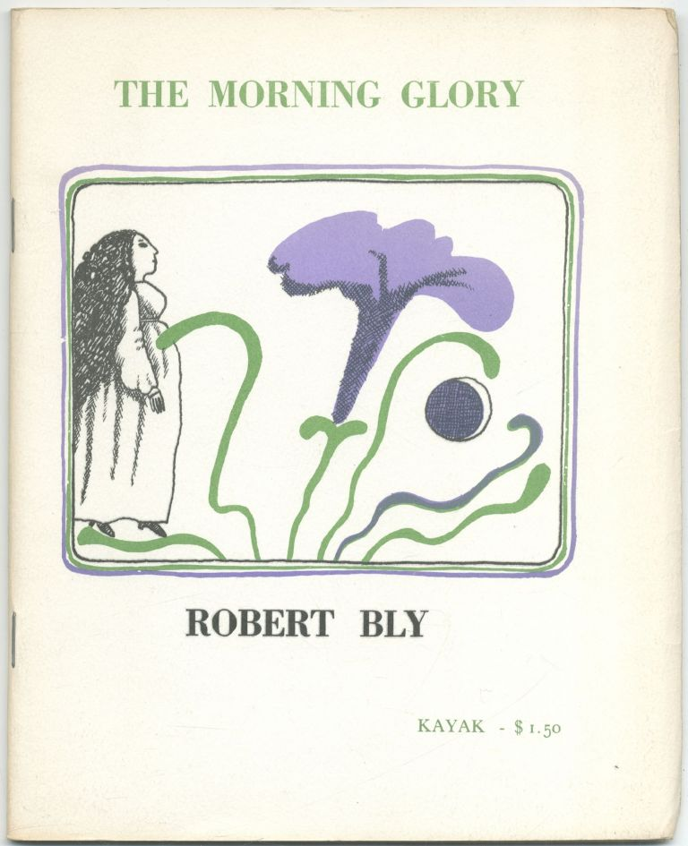 The Morning Glory: Another Thing That Will Never Be My Friend. Robert BLY.