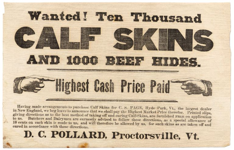 [Broadside on cloth]: Wanted! Ten Thousand Calf Skins and 1000 Beef Hides. Highest Cash Price Paid