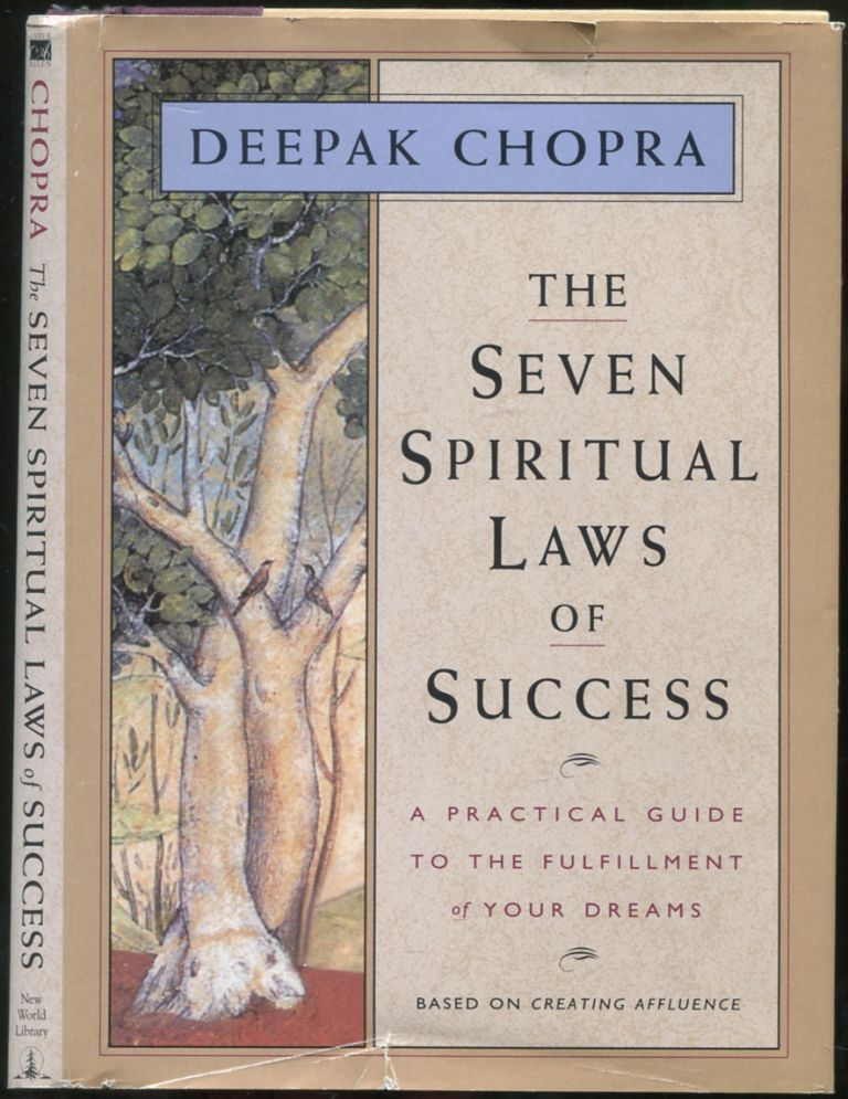 The Seven Spiritual Laws of Success: A Practical Guide to the Fulfillment of Your Dreams. Deepak CHOPRA.