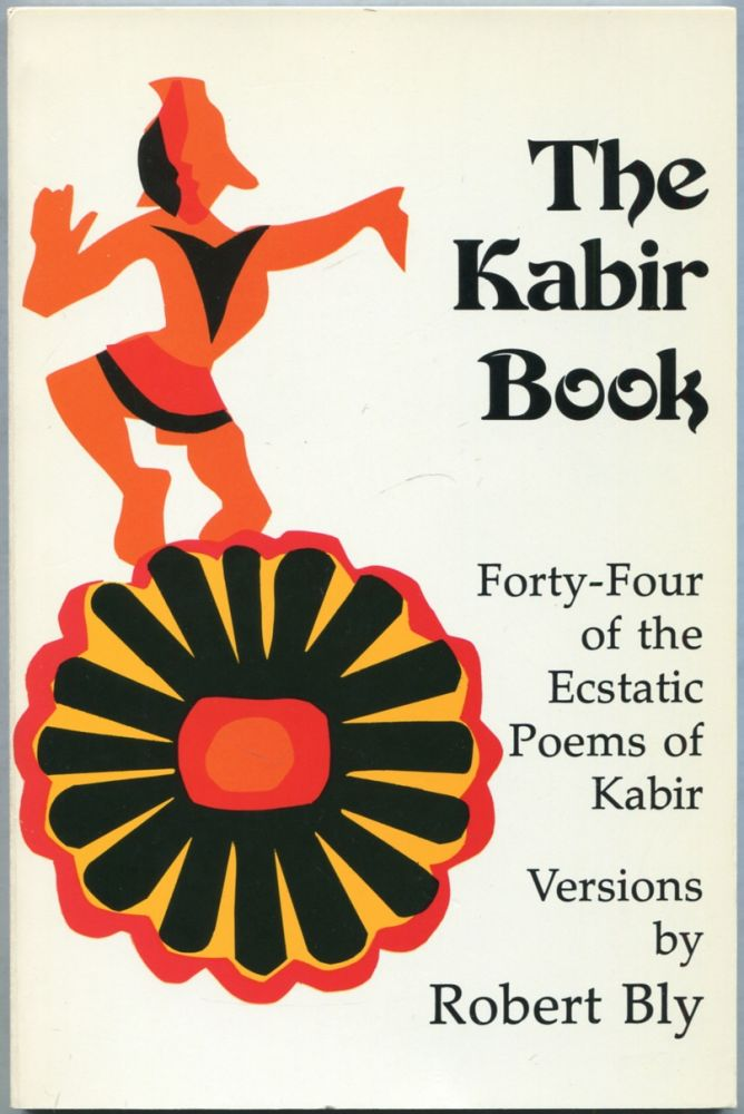 The Kabir Book: Forty-Four of the Ecstatic Poems of Kabir. Robert BLY.