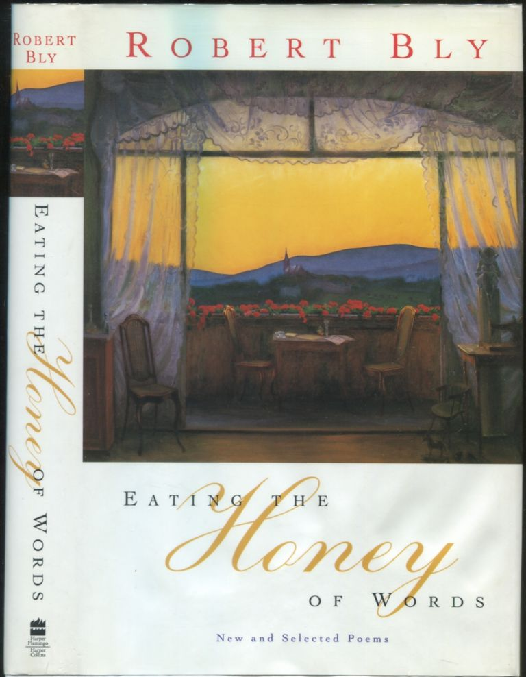Eating the Honey of Words: New and Selected Poems. Robert BLY.