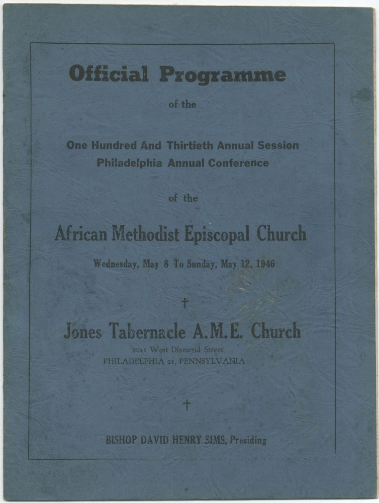 [Cover title]: Official Programme of the One Hundred and Thirtieth Annual Session Philadelphia Annual Conference of the African Methodist Episcopal Church Wednesday, May 8 to Sunday, May 12, 1946. Jones Tabernacle A.M.E. Church
