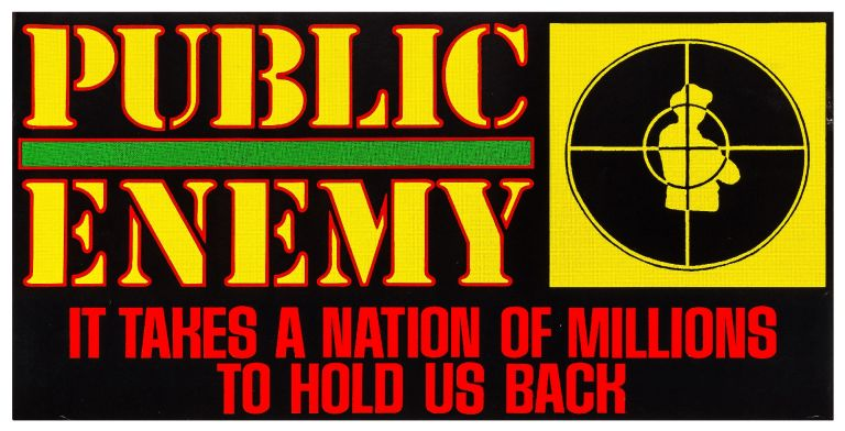 [Broadside or poster]: Public Enemy. It Takes a Nation of Millions to Hold Us Back