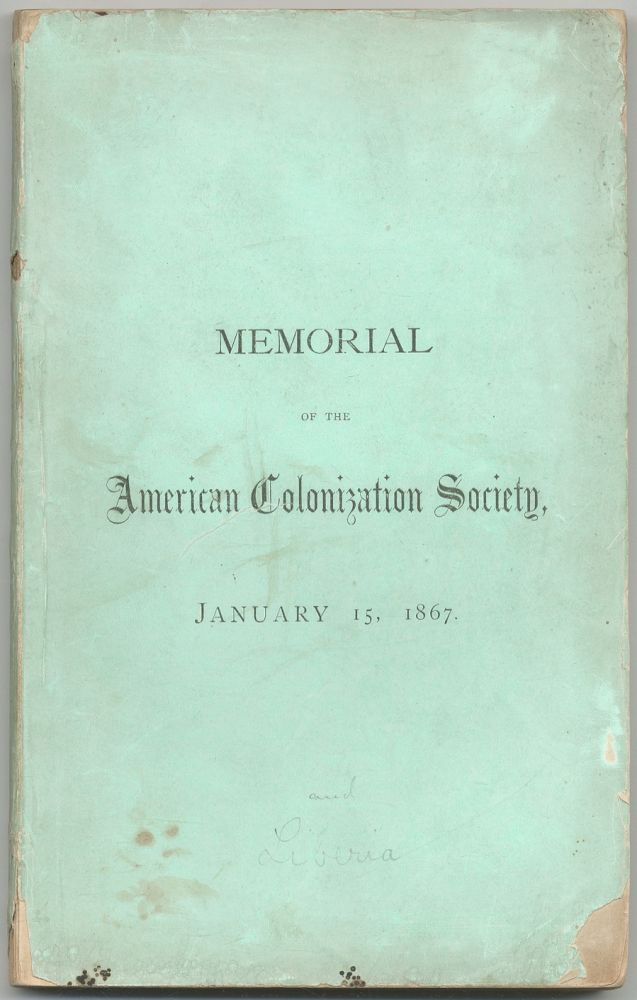 Memorial of the Semi-Centennial of the American Colonization Society, Celebrated at Washington, January 15, 1867. With Documents Concerning Liberia
