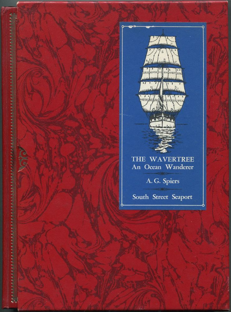The Wavertree: Being an Account of an Ocean Wanderer and Particularly of a Voyage around the Horn in 1907-1908 from the Narrative of Captain George Spiers. George SPIERS.