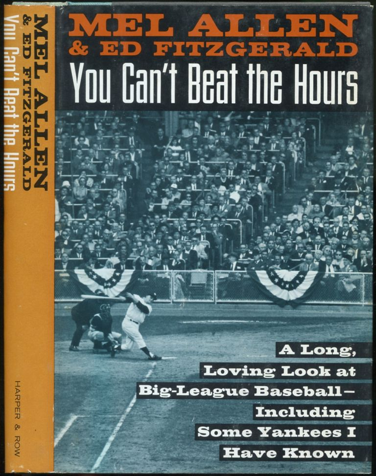 You Can't Beat the Hours: A Long, Loving Look at Big-League Baseball--Including Some Yankees I Have Known. Mel ALLEN, Ed Fitzgerald.
