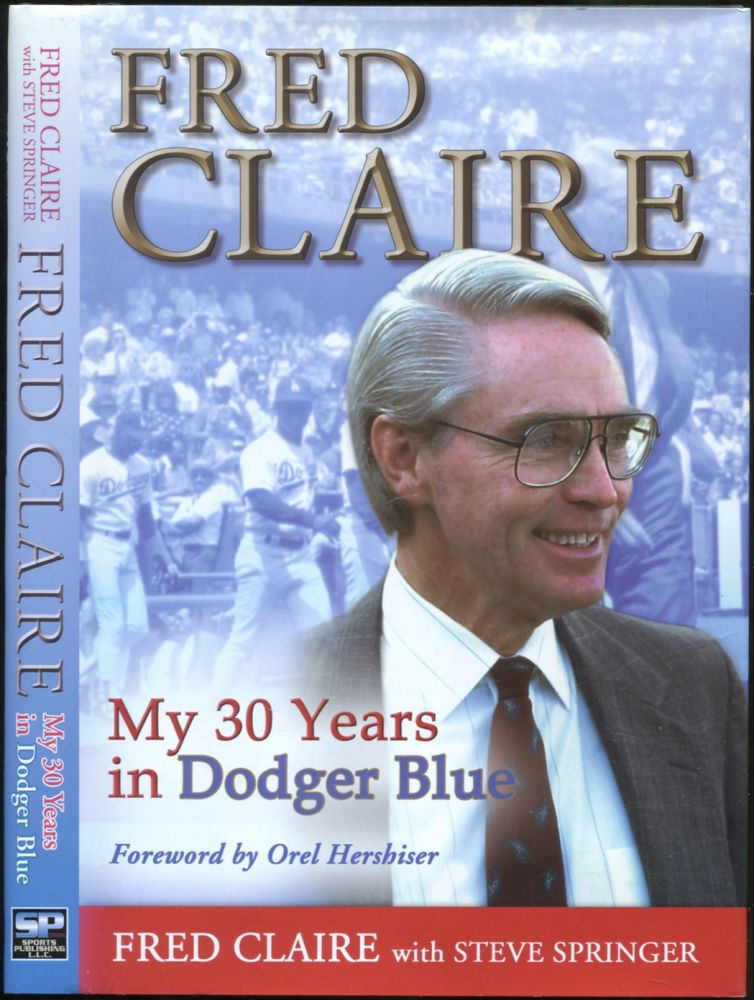 Fred Claire: My 30 Years in Dodger Blue. Fred CLAIRE.
