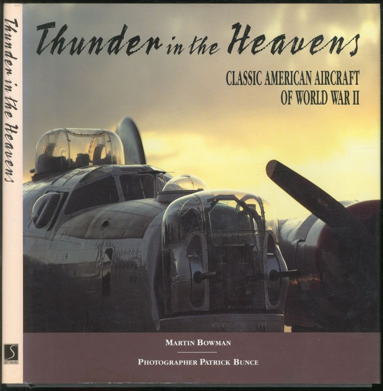 Thunder in the Heavens: Classic American Aircraft of World War II. Martin BOWMAN.