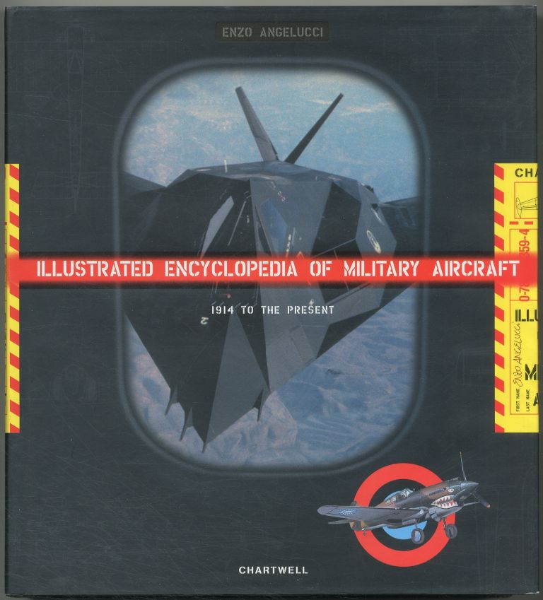 The Illustrated Encyclopedia of Military Aircraft: 1914 to the Present. Enzo ANGELUCCI.