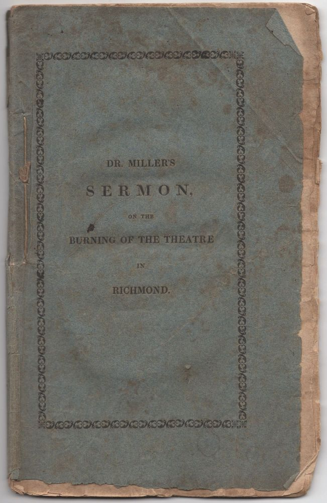 A Sermon Delivered January 19, 1812, At the Request of A Number of Young Gentlemen of the City of New York, who had assembled to express their condolence with the Inhabitants of Richmond, on the Late Mournful Dispensation of Providence in that City. [Cover title]: Dr. Miller's Sermon, on thje Burning of the Theatre in Richmond. Samuel MILLER.