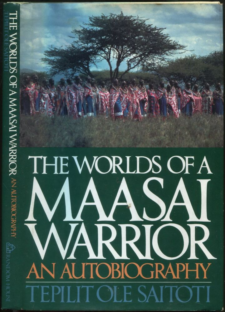 The Worlds of a Maasai Warrior: An Autobiography. Tepilit Ole SAITOTI.