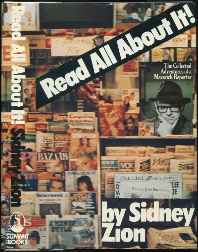 Read All About It! The Collected Adventures of a Maverick Reporter. Sidney ZION.