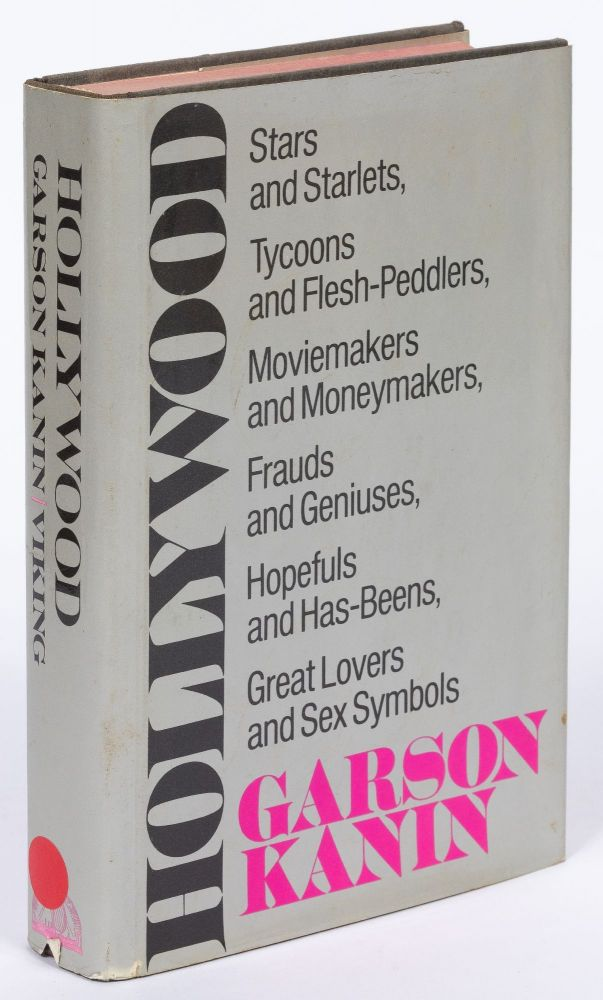 Hollywood: Stars and Starlets, Tycoons and Flesh-Peddlers, Moviemakers and Moneymakers, Frauds and Geniuses, Hopefuls and Has-Beens, Great Lovers and Sex Symbols. Garson KANIN.