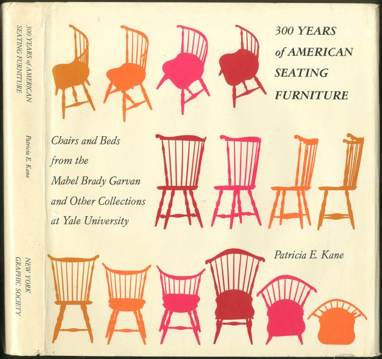 300 Years of American Seating Furniture: Chairs and Beds from the Mabel Brady Garvan and Other Collections at Yale University