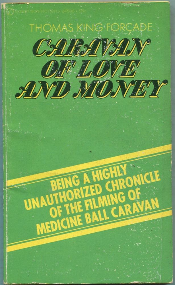 Caravan of Love and Money: Being a Highly Unauthorized Chronicle of the Filming of Medicine Ball Caravan. Thomas King FORÇADE.