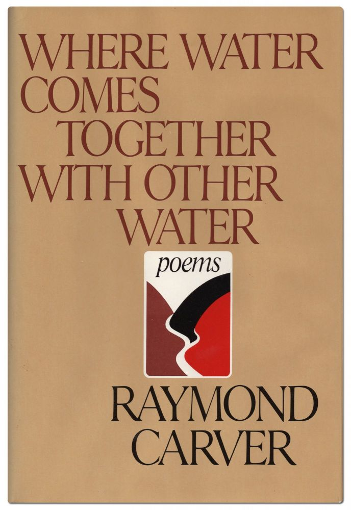 Where Water Comes Together With Other Water. Raymond CARVER.