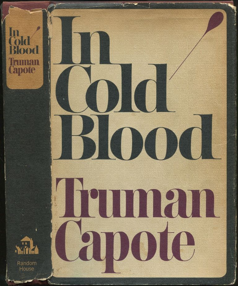 In Cold Blood: A True Account of a Multiple Murder and Its Consequences. Truman CAPOTE.