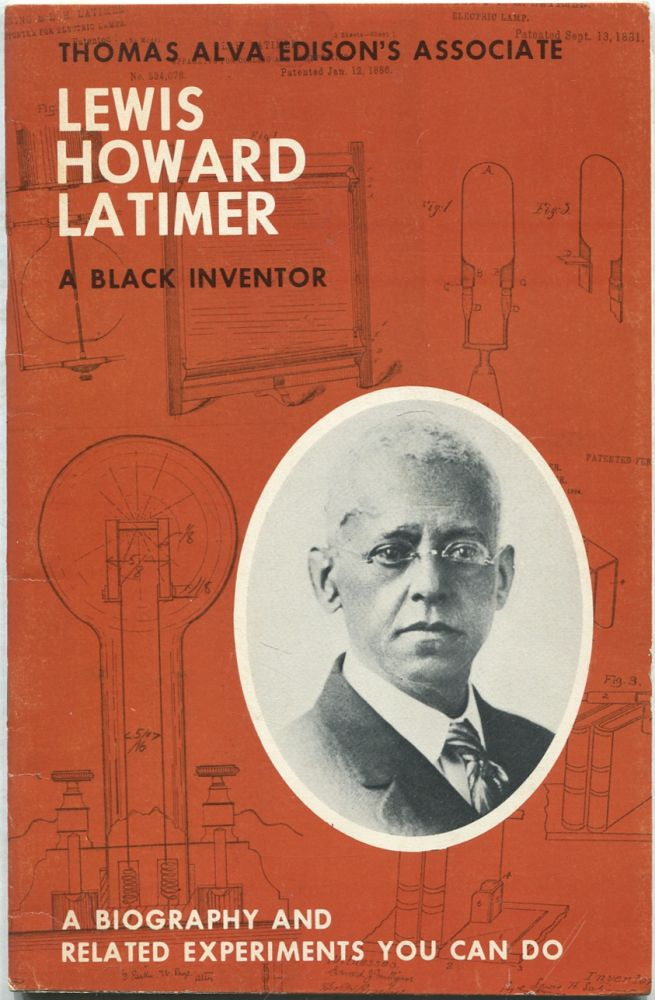Thomas Alva Edison's Associate Lewis Howard Latimer. A Black Inventor. A Biography and Related Experiments You Can Do