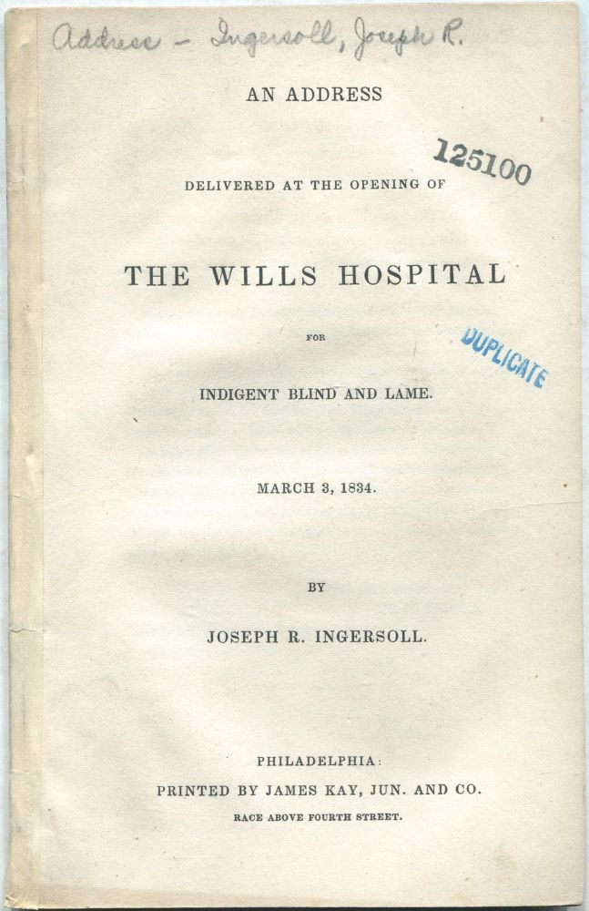 An Address Delivered at the Opening of The Wills Hospital for Indigent Blind and Lame. March 3, 1834