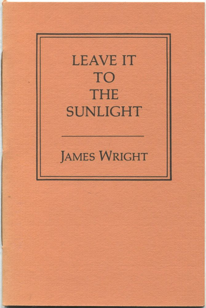 Leave It to the Sunlight. James WRIGHT.